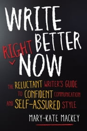 Write Better Right Now - The Reluctant Writer's Guide to Confident Communication and Self-Assured Style ebook by Kobo.Web.Store.Products.Fields.ContributorFieldViewModel