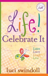 Life! Celebrate It - Listen, Learn, Laugh, Love ebook by Luci Swindoll