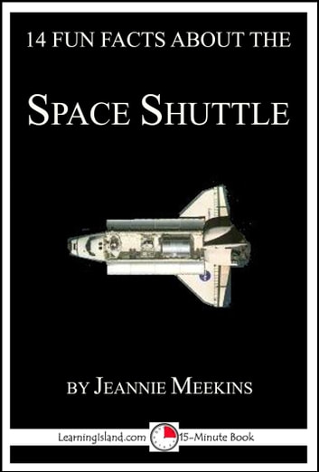 14 Fun Facts About the Space Shuttle: A 15-Minute Book ebook by Jeannie Meekins