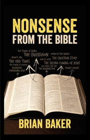 NONSENSE FROM THE BIBLE ebook by Brian Baker