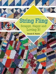 String Fling - Scrappy, Happy and Loving It! ebook by Bonnie K. Hunter