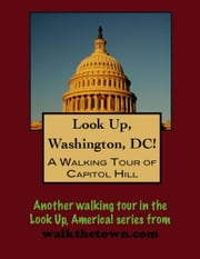 A Walking Tour of Washington's Capitol Hill District ebook by Doug Gelbert