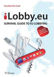 iLobby.eu - survival Guide to EU Lobbying, including the Use of Social Media ebook by Caroline de Cock