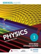 Edexcel A Level Physics Student Book 1 ebook by Mike Benn, Graham George