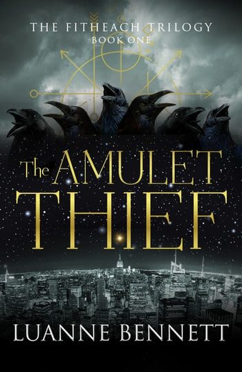 The Amulet Thief (The Fitheach Trilogy, Book 1) ebook by Luanne Bennett