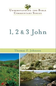 1, 2 & 3 John (Understanding the Bible Commentary Series) ebook by Thomas F. Johnson