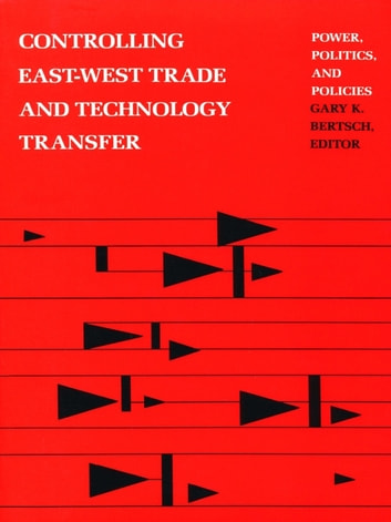 Controlling East-West Trade and Technology Transfer - Power, Politics, and Policies ebook by