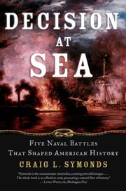 Decision at Sea: Five Naval Battles that Shaped American History ebook by Craig L. Symonds