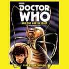 Doctor Who and the Ark in Space - A 4th Doctor novelisation audiobook by Ian Marter, Jon Culshaw