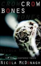 Crow Bones - 10 oddly esoteric tales ebook by Nicola McDonagh