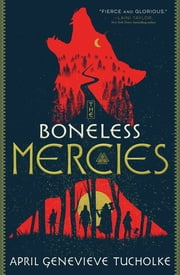 The Boneless Mercies ebook by April Genevieve Tucholke