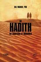 The Hadith - The Sunna of Mohammed ebook by Bill Warner