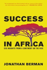 Success in Africa - CEO Insights from a Continent on the Rise ebook by Jonathan Berman,Robert Rubin