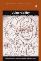 Vulnerability - Reflections on a New Ethical Foundation for Law and Politics ebook by Martha Albertson Fineman, Anna Grear