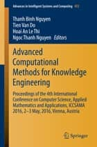 Advanced Computational Methods for Knowledge Engineering - Proceedings of the 4th International Conference on Computer Science, Applied Mathematics and Applications, ICCSAMA 2016, 2-3 May, 2016, Vienna, Austria ebook by Thanh Binh Nguyen, Tien van Do, Hoai An Le Thi,...