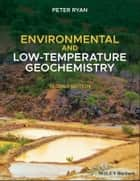 Environmental and Low-Temperature Geochemistry ebook by Peter Ryan