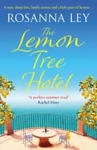 The Lemon Tree Hotel - An enchanting story about family, love and secrets that is perfect for summer! ebook by Rosanna Ley