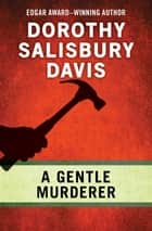 A Gentle Murderer eBook by Dorothy Salisbury Davis