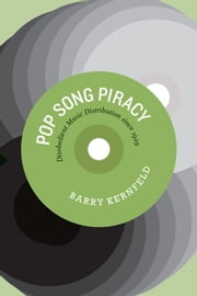 Pop Song Piracy - Disobedient Music Distribution since 1929 ebook by Barry Kernfeld
