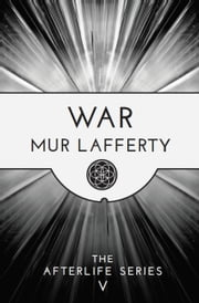 War: The Afterlife Series V ebook by Mur Lafferty