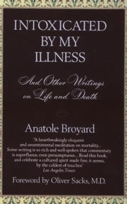 Intoxicated by My Illness - And Other Writings on Life and Death ebook by Anatole Broyard