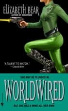 Worldwired ebook by Elizabeth Bear