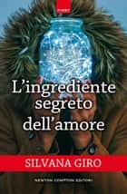 L'ingrediente segreto dell'amore eBook by Silvana Giro