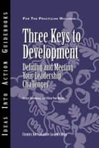 Three Keys to Development ebook by Center for Creative Leadership (CCL),Henry Browning,Ellen Van Velsor