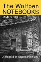The Wolfpen Notebooks - A Record of Appalachian Life ebook by James Still