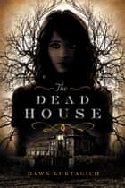 The Dead House ebook by