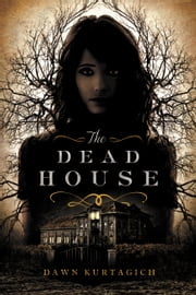 The Dead House ebook by Dawn Kurtagich