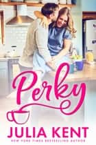 Perky - Romantic Comedy Second Chance Small Town Romance ebook by