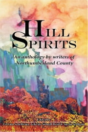 Hill Spirits - An anthology by writers of Northumberland County ebook by Edited by Gwynn Scheltema, Felicity Sidnell Reid and Susan Statham
