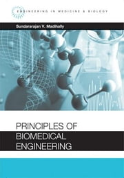 Principles of Biomedical Engineering ebook by Madihally, Sundararajan V.