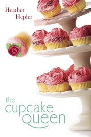 The Cupcake Queen ebook by Heather Hepler