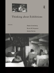 Thinking About Exhibitions ebook by Bruce W. Ferguson,Reesa Greenberg,Sandy Nairne