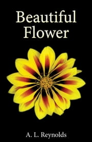 Beautiful Flower ebook by A L Reynolds