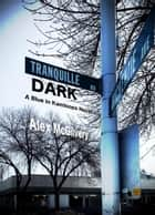 Tranquille Dark - Blue in Kamloops, #1 ebook by Alex McGilvery