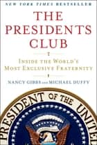 The Presidents Club - Inside the World's Most Exclusive Fraternity ebook by Nancy Gibbs, Michael Duffy