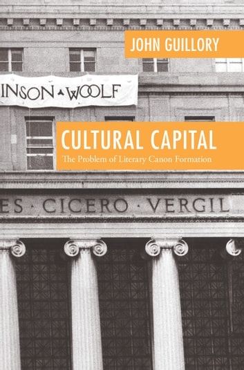 Cultural Capital - The Problem of Literary Canon Formation ebook by John Guillory