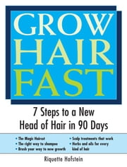 Grow Hair Fast - 7 Steps to a New Head of Hair in 90 Days ebook by Riquette Hofstein