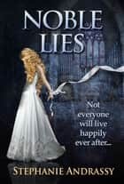 Noble Lies ebook by Stephanie Andrassy