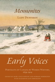 Mennonites - Early Voices — Portraits of Canada by Women Writers, 1639–1914 ebook by Mary Alice Downie,Barbara Robertson,Elizabeth Jane Errington,Hariot Georgina Blackwood, Lady Duffering