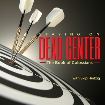 51 Colossians - Staying On Dead Center - 1991 audiobook by Skip Heitzig