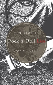 Rock n' Roll Lies - Ten Stories ebook by Donny Levit