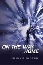 On the Way Home ebook by Selwyn D. Goodwin