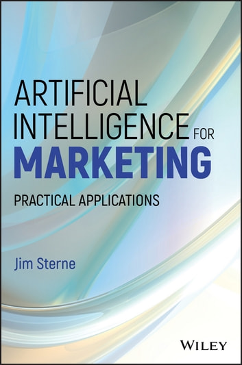 Artificial Intelligence for Marketing - Practical Applications ebook by Jim Sterne