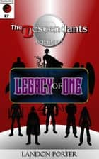 The Descendants #7 - Legacy of One - The Descendants Main Series, #7 ebook by Landon Porter