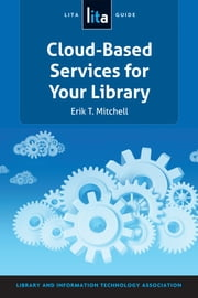 Cloud-Based Services for Your Library - A LITA Guide ebook by Erik T. Mitchell