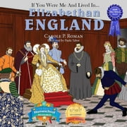 If You Were Me and Lived in... Elizabethan England - An Introduction to Civilizations Throughout Time, #8 ebook by Carole P. Roman